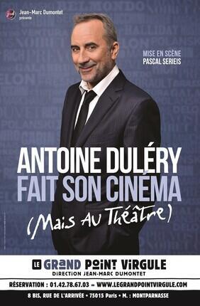 ANTOINE DULERY FAIT SON CINEMA (MAIS AU THEATRE)