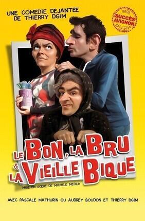 LE BON, LA BRU ET LA VIEILLE BIQUE (Comédie de Lille)