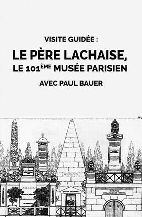 VISITE GUIDEE : LE PERE LACHAISE, LE 101EME MUSEE PARISIEN AVEC PAUL BAUER