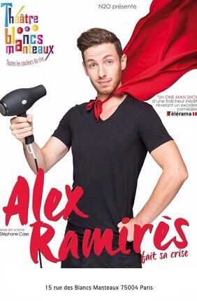 ALEX RAMIRES FAIT SA CRISE (Théâtre des Blancs Manteaux)