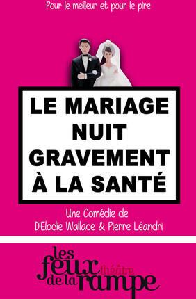 LE MARIAGE NUIT GRAVEMENT A LA SANTE (Les Feux de la Rampe)