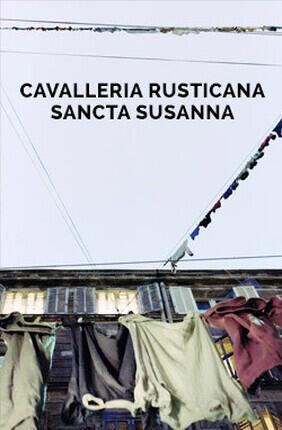 CAVALLERIA RUSTICANA / SANCTA SUSANNA