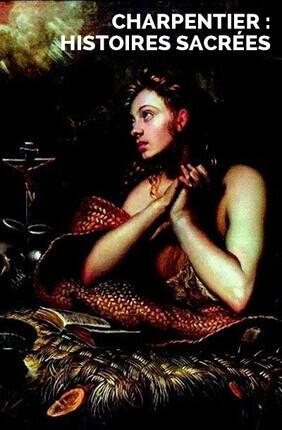 CHARPENTIER : HISTOIRES SACREES (Versailles)
