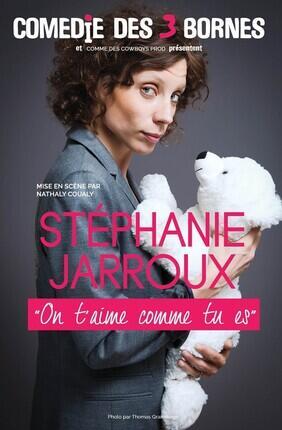 STEPHANIE JARROUX DANS ON T'AIME COMME TU ES (Comedie des 3 Bornes)
