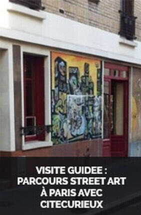 VISITE GUIDEE : PARCOURS STREET ART A PARIS AVEC CITECURIEUX