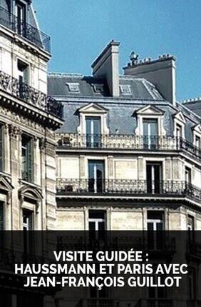 VISITE GUIDEE : HAUSSMANN ET PARIS AVEC JEAN-FRANCOIS GUILLOT
