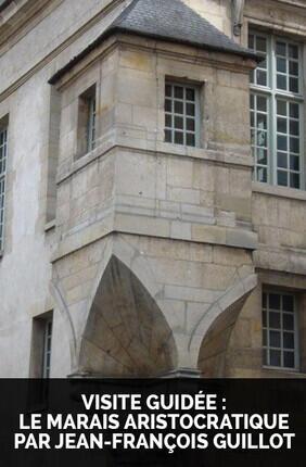VISITE GUIDEE : LE MARAIS ARISTOCRATIQUE PAR JEAN-FRANCOIS GUILLOT