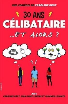 30 ANS CELIBATAIRE ET ALORS ? (Comedie La Rochelle)