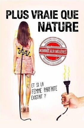 PLUS VRAIE QUE NATURE A la Comedie de Grenoble