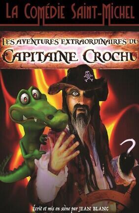 LES AVENTURES EXTRAORDINAIRES DU CAPITAINE CROCHU (Comedie Saint Michel)
