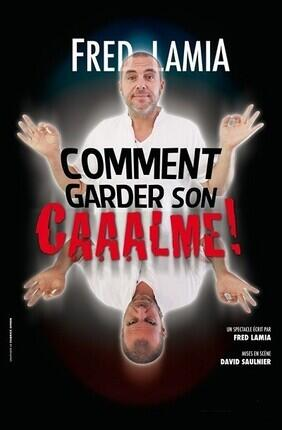 FRED LAMIA DANS COMMENT GARDER SON CAAALME ! (Comedie de Grenoble)