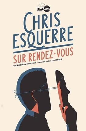 CHRIS ESQUERRE SUR RENDEZ-VOUS (Theatre de la Madeleine)