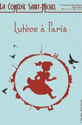 LUTECE A PARIS (Comedie Saint Michel)