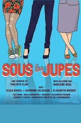SOUS LES JUPES (Theatre de Poche Graslin)
