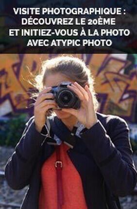 VISITE PHOTOGRAPHIQUE : DECOUVREZ LE 20EME ET INITIEZ-VOUS A LA PHOTO AVEC ATYPIC PHOTO