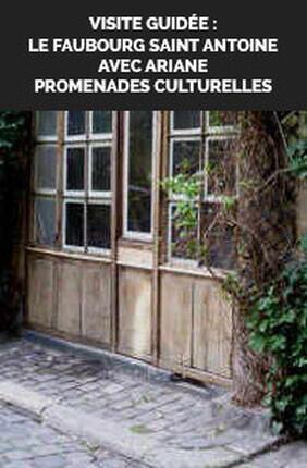 VISITE GUIDEE : LE FAUBOURG SAINT ANTOINE AVEC ARIANE PROMENADES CULTURELLES