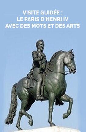 VISITE GUIDEE : LE PARIS D'HENRI IV AVEC DES MOTS ET DES ARTS