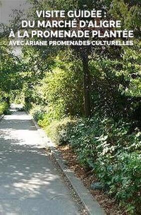 VISITE GUIDEE : DU MARCHE D'ALIGRE A LA PROMENADE PLANTEE AVEC ARIANE PROMENADES CULTURELLES