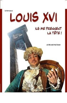 LOUIS XVI, ILS ME PRENNENT LA TETE ! (Saint Etienne)