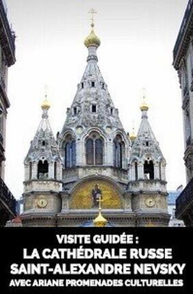 VISITE GUIDEE : LA CATHEDRALE RUSSE SAINT-ALEXANDRE NEVSKY AVEC ARIANE PROMENADES CULTURELLES