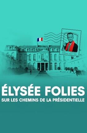 ELYSEE FOLIES, SUR LES CHEMINS DE LA PRESIDENTIELLE - UNE SERIE DE DEBATS DIRIGEE PAR CHRISTOPHE BARBIER