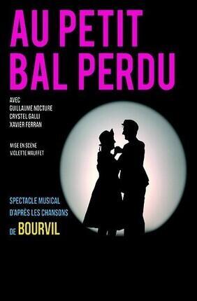 AU PETIT BAL PERDU, SPECTACLE MUSICAL D'APRES LES CHANSONS DE BOURVIL