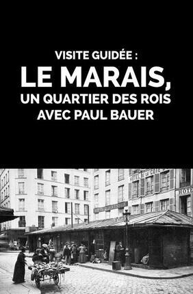 VISITE GUIDEE : LE MARAIS, UN QUARTIER DES ROIS AVEC PAUL BAUER