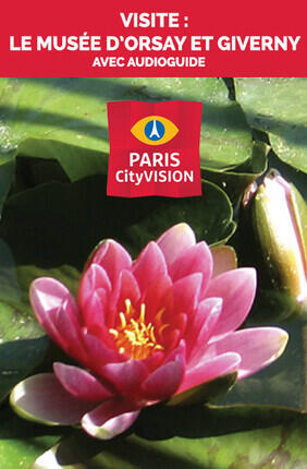 VISITE : LE MUSEE D'ORSAY ET GIVERNY AVEC AUDIOGUIDE