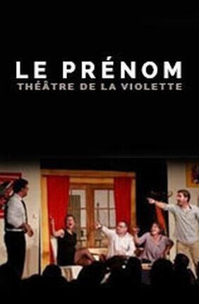 LE PRENOM (Theatre de la Violette)