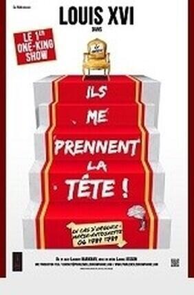 LOUIS XVI DANS ILS ME PRENNENT LA TETE ! (Aix en Provence)