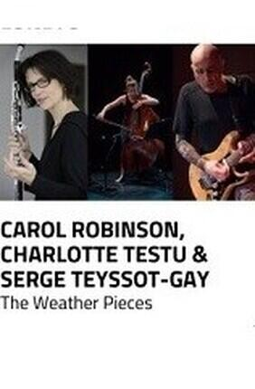THE WEATHER PIECES : CAROL ROBINSON, CHARLOTTE TESTU, SERGE TEYSSOT-GAY (Montreuil)