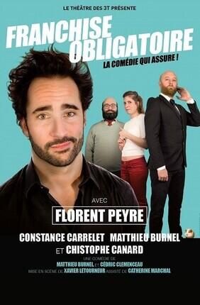 FRANCHISE OBLIGATOIRE AVEC FLORENT PEYRE (Theatre 3T)