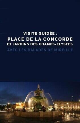 VISITE GUIDEE : PLACE DE LA CONCORDE ET JARDINS DES CHAMPS-ELYSEES AVEC LES BALADES DE MIREILLE