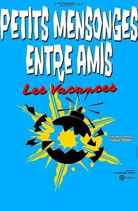 PETITS MENSONGES ENTRE AMIS - LES VACANCES (Le Splendid)