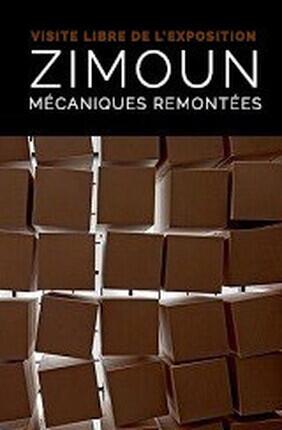 VISITE LIBRE DE L'EXPOSITION : ZIMOUN - MECANIQUES REMONTEES