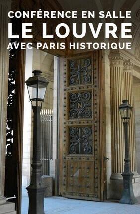 CONFERENCE EN SALLE : LE LOUVRE AVEC PARIS HISTORIQUE