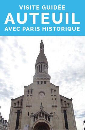 VISITE GUIDEE : AUTEUIL AVEC PARIS HISTORIQUE