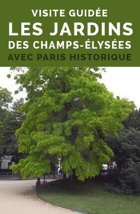 VISITE GUIDEE : LES JARDINS DES CHAMPS ELYSEES AVEC PARIS HISTORIQUE