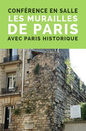 CONFERENCE EN SALLE : LES MURAILLES DE PARIS AVEC PARIS HISTORIQUE