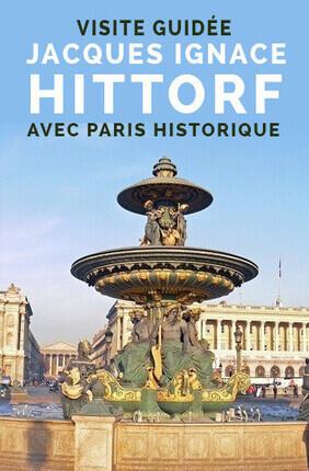 VISITE GUIDEE : JACQUES IGNACE HITTORF AVEC PARIS HISTORIQUE