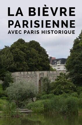 VISITE GUIDEE : LA BIEVRE PARISIENNE (1ERE PARTIE) AVEC PARIS HISTORIQUE