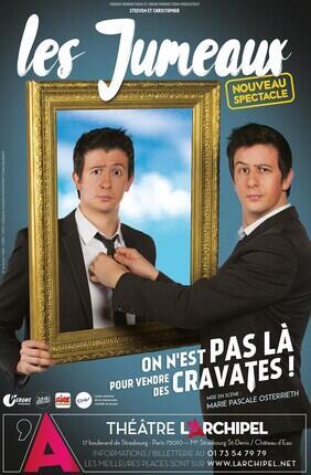 LES JUMEAUX DANS ON N'EST PAS LA POUR VENDRE DES CRAVATES ! (Theatre L'Archipel)