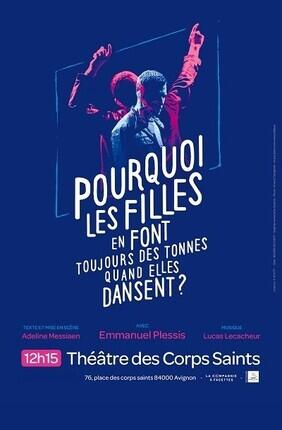 POURQUOI LES FILLES EN FONT TOUJOURS DES TONNES QUAND ELLES DANSENT ? (Theatre des Corps Saints)