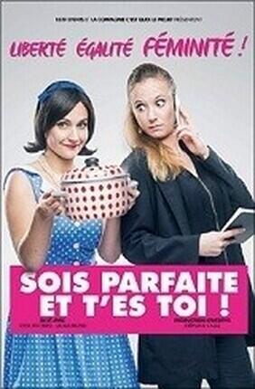 SOIS PARFAITE ET T'ES TOI (Theatre Le Paris)