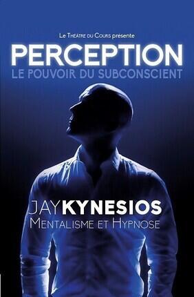 JAY KYNESIOS DANS PERCEPTION LE POUVOIR DU SUBCONSCIENT