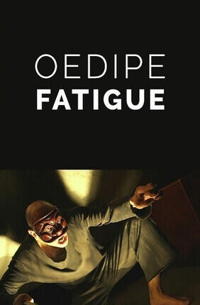 OEDIPE FATIGUE