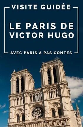 VISITE GUIDEE : LE PARIS DE VICTOR HUGO AVEC PARIS A PAS CONTES