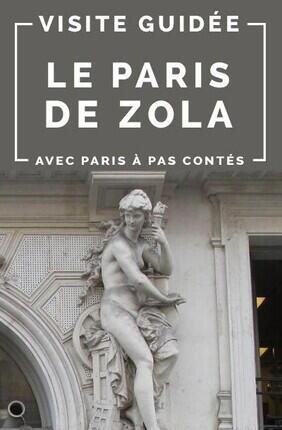 VISITE GUIDEE : LE PARIS DE ZOLA AVEC PARIS A PAS CONTES