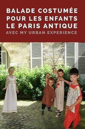 BALADE COSTUMEE POUR LES ENFANTS : LE PARIS ANTIQUE AVEC MY URBAN EXPERIENCE