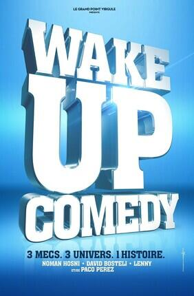 WAKE UP COMEDY AVEC NOMAN HOSNI, DAVID BOSTELI,  LENNY ET/OU PACO PEREZ